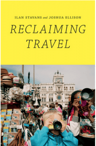 Reclaiming Travel by Ilan Stavans & Josh Ellison
